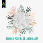 Ecología Política de la Esperanza